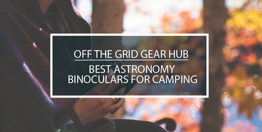 Best Astronomy Binoculars for Camping