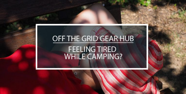 Feeling Tired While Camping?