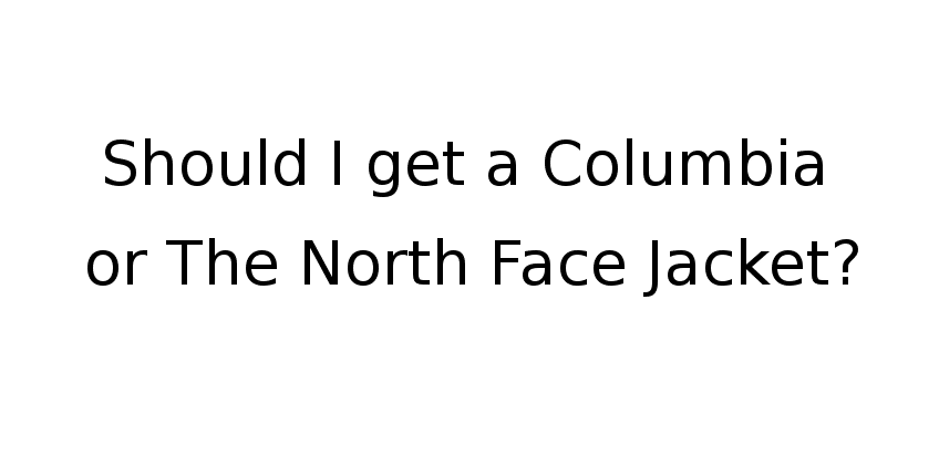 Columbia vs The North Face jacket