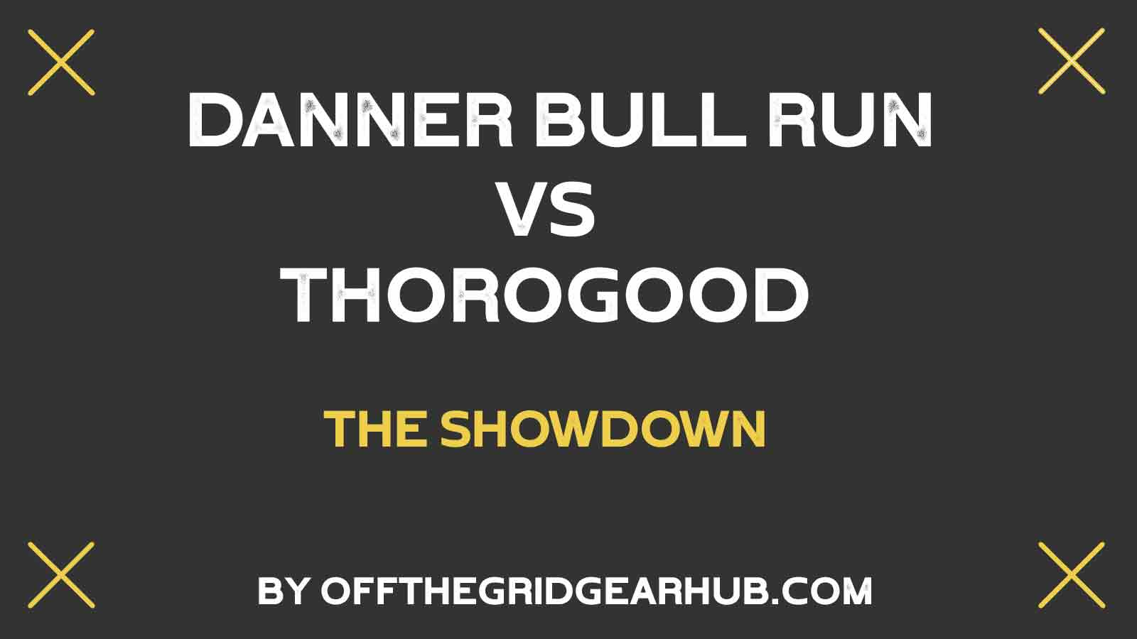 Danner Bull Run vs Thorogood