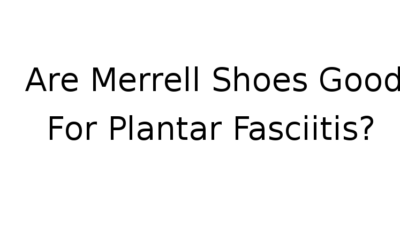 Are Merrell shoes good for plantar fasciitis?