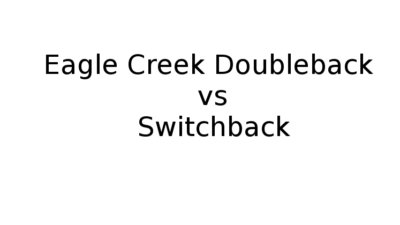 Eagle Creek Doubleback vs Switchback