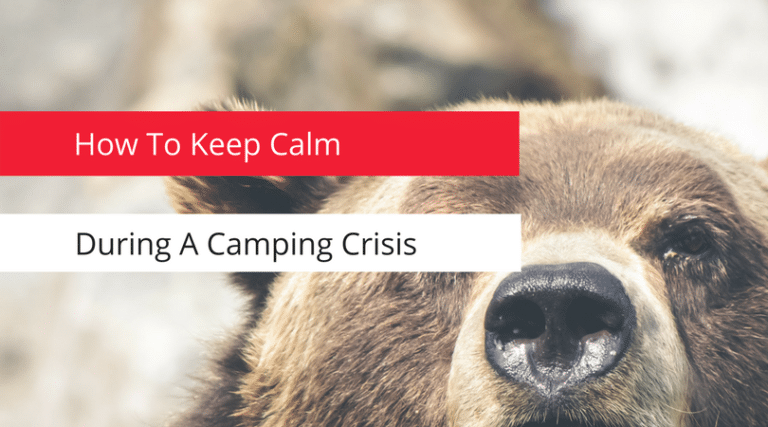 How To Keep Calm During A Camping Crisis