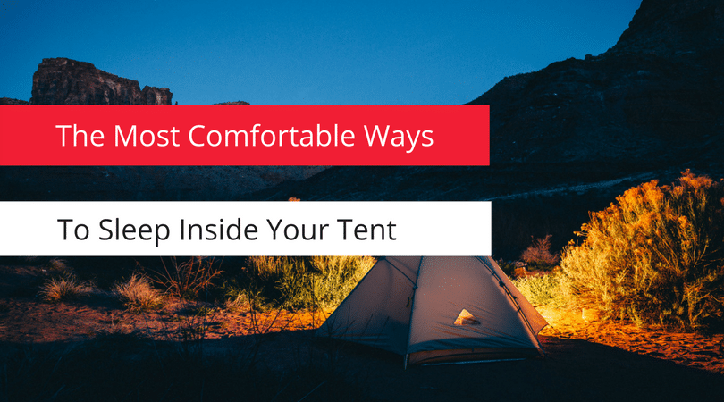 Most Comfortable Way To Sleep Inside Your Tent