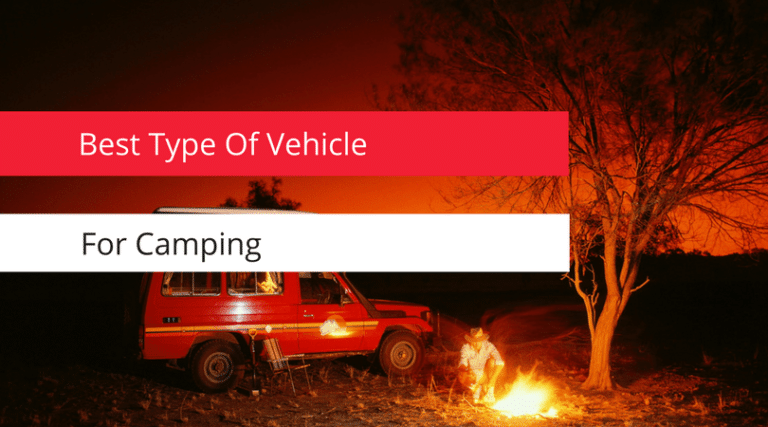 Best Type Of Vehicle For Camping