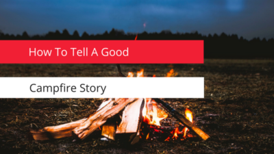 How to tell a good campfire story