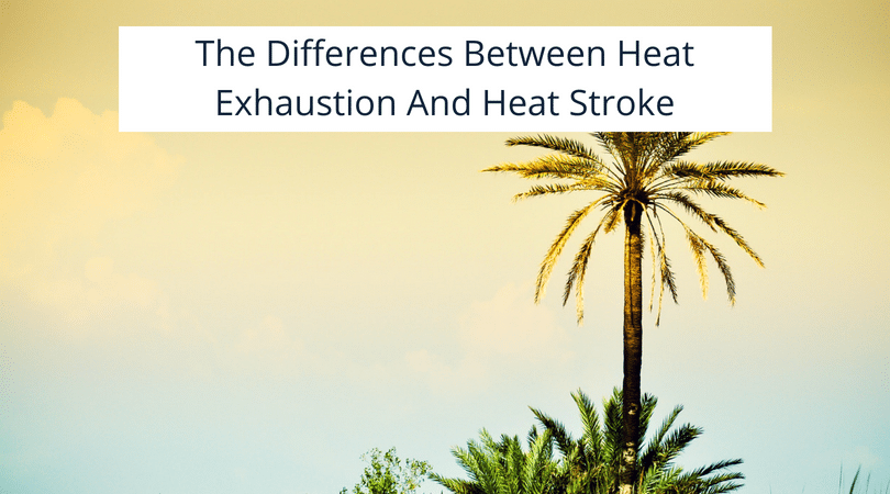 The Differences Between Heat Exhaustion And Heat Stroke