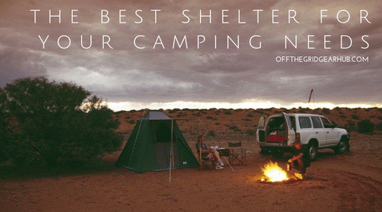 The Best Shelter For Your Camping Needs