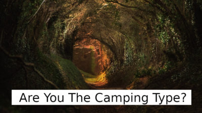 Are You The Camping Type?